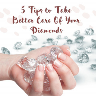 5 Tips to Take Better Care Of Your Diamonds